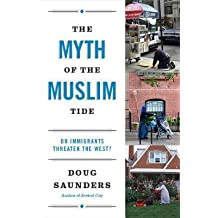 [(The Myth of the Muslim Tide: Do Immigrants Threaten the West?)] [Author: Doug Saunders] published on (August, 2012)