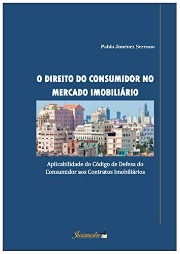 O Direito do Consumidor no Mercado Imobiliário: Aplicabilidade do Código de Defesa do Consumidor aos Contratos Imobiliários (Portuguese Edition) por Pablo Jiménez Serrano