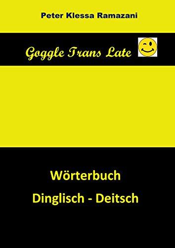 Goggle Trans Late: Wörterbuch Dinglisch - Deitsch