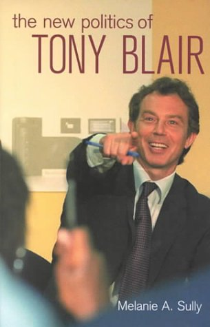 The New Politics of Tony Blair (EEM Social Science Monographs)