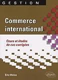 Telecharger Livres Commerce international Cours et etudes de cas corrigees (PDF,EPUB,MOBI) gratuits en Francaise