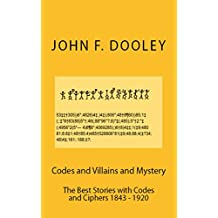 Codes and Villains and Mystery: The Best Stories with Codes and Ciphers 1843 - 1920