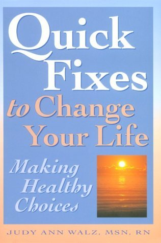 quick-fixes-to-change-your-life-making-healthy-choices-by-judy-ann-walz-1995-06-27