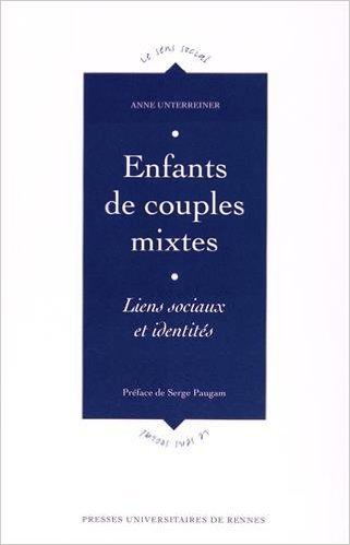 Enfants de couples mixtes : Liens sociaux et identits de Anne Unterreiner,Serge Paugam (Prface) ( 5 fvrier 2015 )