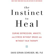 The Instinct to Heal: Curing Depression, Anxiety and Stress Without Drugs and Without Talk Therapy (English Edition)
