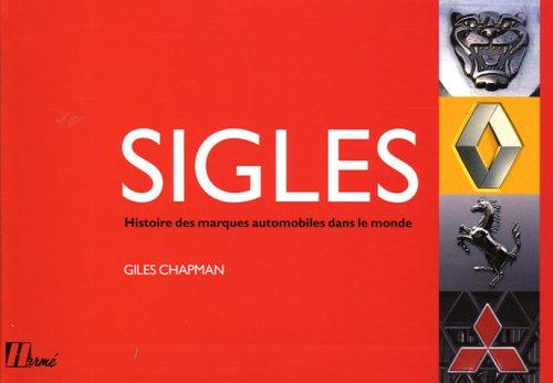 Sigles : Histoire des marques automobiles dans le monde par Giles Chapman