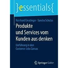 Produkte und Services vom Kunden aus denken: Einführung in den Customer Jobs Canvas (essentials)