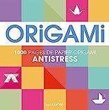 Origami anti-stress: 1000 pages de papier origami