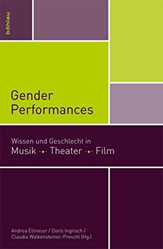 Gender Performances: Wissen und Geschlecht in Musik. Theater. Film (mdw Gender Wissen, Band 2)