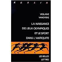 La Naissance des Jeux Olympiques et le sport dans l'Antiquité de Violaine Vanoyeke ( mars 1992 )