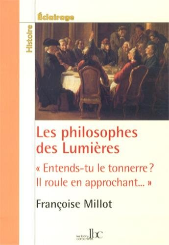 Les philosophes des Lumières : Entends-tu le tonnerre ? Il roule en approchant... par Françoise Millot