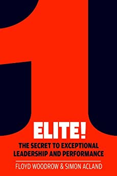 Elite!: The Secret to Exceptional Leadership and Performance by [Woodrow, Floyd, Acland, Simon]