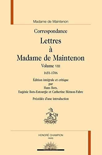 Correspondance. Lettres à Madame de Maintenon. Volume VIII. 1651-1706.