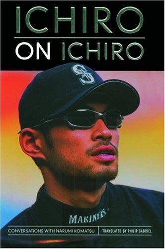 Ichiro on Ichiro: Conversations with Narumi Komatsu