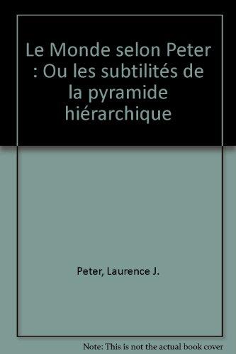 Le Monde selon Peter : Ou les subtilités de la pyramide hiérarchique par Laurence J. Peter