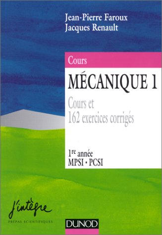 Mécanique : Nouveau cours de physique, 1re année, MPSI, PCSI, PTSI, tome 1 : Point et systèmes de points, 1re année, MPSI, PCSI : Cours et 162 exercices corrigés