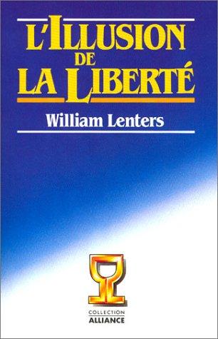 L'Illusion de la liberté par William Lenters