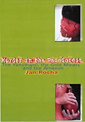 Murder in the Rainforest: The Yanomami, the Gold Miners and the Amazon