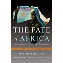 The Fate of Africa: A History of the Continent Since Independence