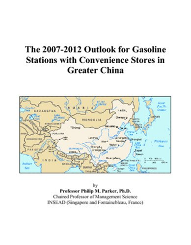 The 2007-2012 Outlook for Gasoline Stations with Convenience Stores in Greater China