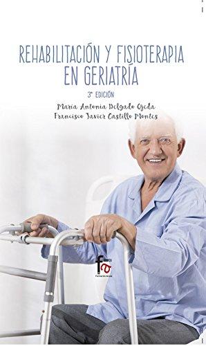 REHABILITACION Y FISIOTERAPIA GERIATRICA-3 EDICION por DELGADO OJEDA MARIA ANTONIA