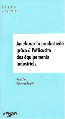 Améliorer la productivité grâce à l'efficacité des équipements industriels
