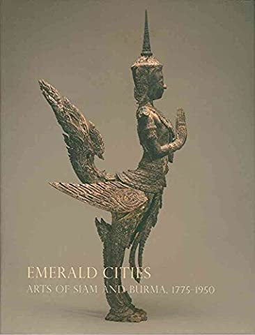 [(Emerald Cities : Arts of Siam and Burma 1775-1950)] [By (author) Forrest McGill ] published on (December, 2009)
