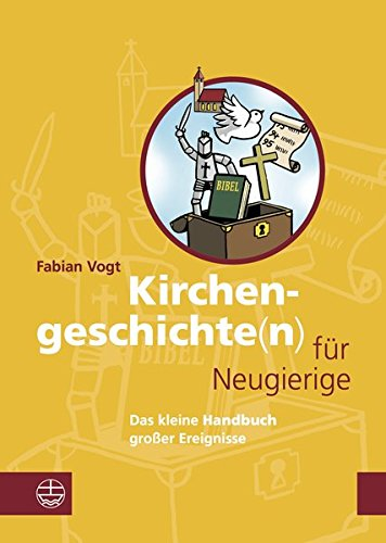 Kirchengeschichte(n) für Neugierige: Das kleine Handbuch großer Ereignisse