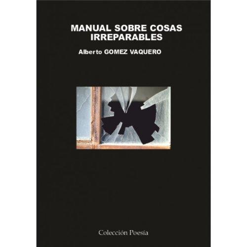 Manual sobre cosas irreparables por Alberto Gómez Vaquero