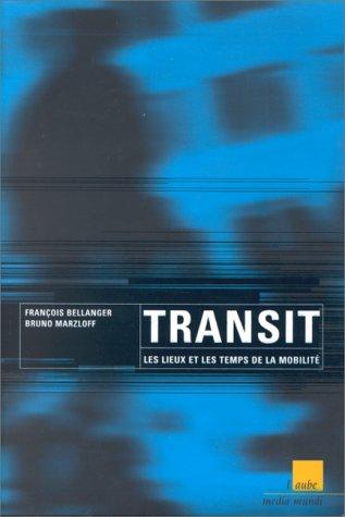 Transit, les lieux et les temps de la mobilité