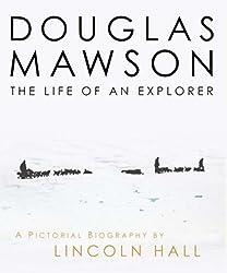 Douglas Mawson- The Life of an Explorer