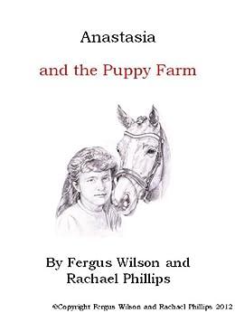Anastasia and the Puppy Farm by [Wilson, Fergus, Phillips, Rachael]