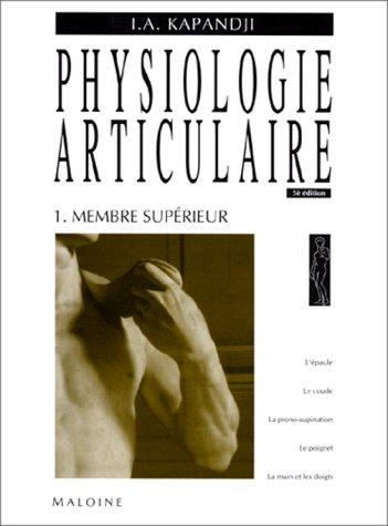 Physiologie articulaire Tome 1 membre superieur par Adalbert-I Kapandji