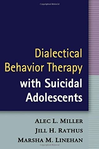 Dialectical Behavior Therapy with Suicidal Adolescents by Alec L. Miller,