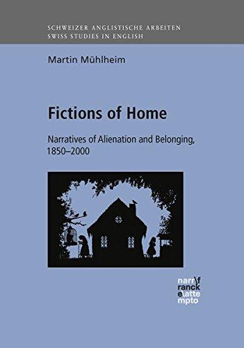 Fictions of Home: Narratives of Alienation and Belonging, 1850-2000 (Schweizer Anglistische Arbeiten (SAA))