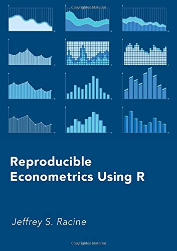 Reproducible Econometrics Using R por Jeffrey S. Racine