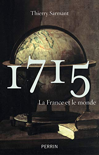 1715 : La France et le monde par Thierry Sarmant