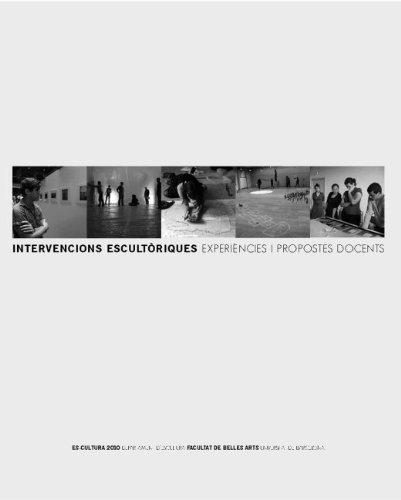 Intervencions escultòriques: experiències i propostes docents. Es-cultura 2010 (conté CD-ROM) (SERVEI D'EDICIONS) por Departament d'Escultura