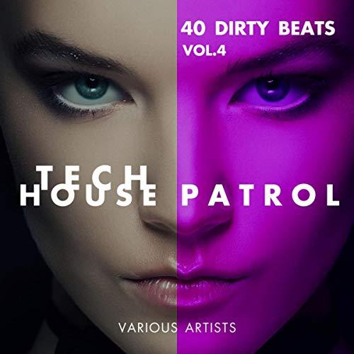 Tech House Patrol (40 Dirty Beats), Vol. 4