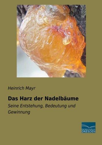 Das Harz der Nadelbaeume: Seine Entstehung, Bedeutung und Gewinnung