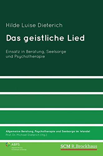 Das geistliche Lied: Einsatz in Beratung, Seelsorge und Psychotherapie (Allgemeine Beratung, Psychotherapie und Seelsorge, Band 2)