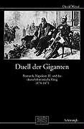 Duell der Giganten: Bismarck, Napoleon III. und die Ursachendes Deutsch-Französischen Krieges 1870-1871 (Otto-von-Bismarck-Stiftung, Wissenschaftliche Reihe)