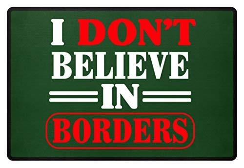 Partei Kostüm Politische - PlimPlom I Don`t Believe In Borders- Politisches Statement - Gegen Grenzen Türmatte - Fußmatte -60x40cm-Dunkelgrün