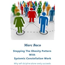 Stopping The Obesity Pattern With Systemic Constellation Work: Why self-discipline alone rarely succeeds (English Edition)