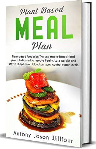 Plant Disease Controls (Plant Based Meal Plan: Plant Based Food Plan The vegetable Based Food Plan Is Indicated To Improve Health. Lose Weight And Stay In Shape, Lower Blood Pressure, Control Sugar Levels (English Edition))