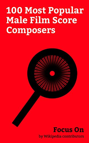 Focus On: 100 Most Popular Male Film Score Composers: Clint Eastwood, Marvin Gaye, Quincy Jones, Hans Zimmer, John Williams, David Foster, Kid Cudi, Peter ... John Carpenter, etc. (English Edition)