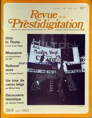 REVUE DE LA PRESTIDIGITATION [No 364] du 01/04/1984 - OTTO IN TBOTA - MASSACRE PAR IGOR - ROLLOVER ACES PAR J.J. SANVERT - MICHEL HATTE - J. VOIGNIER. par Collectif