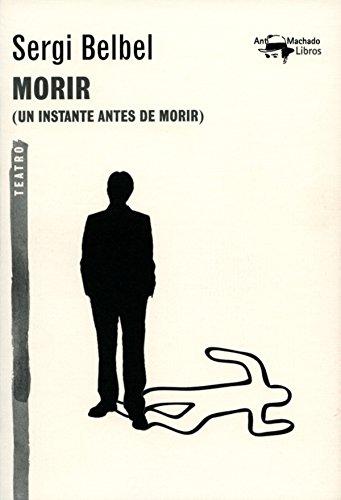 Morir: (Un instante antes de morir) (A. Machado nº 31) por Sergi Belbel