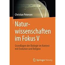 Naturwissenschaften im Fokus V: Grundlagen der Biologie im Kontext mit Evolution und Religion