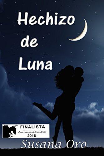 Hechizo de Luna: (Finalista del Concurso de Autores Indie de Amazon 2016) de [Oro, Susana]